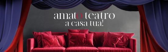 """""""AMATo Teatro a casa tua!"""": un vero e proprio cartellone con 5 grandi spettacoli in live streaming"""