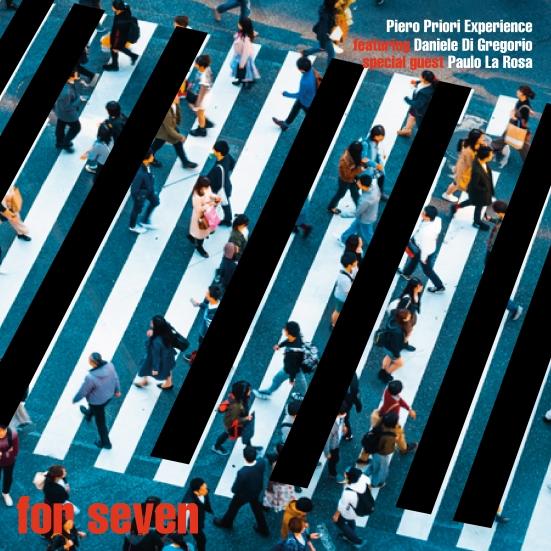 Domenica esce For Seven, il nuovo album firmato Piero Priori Experience