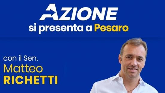 """""""Azione si presenta a Pesaro"""": venerdì appuntamento a Palazzo Mosca con il senatore Matteo Richetti"""